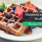 Recipe of the Week Oatmeal and Pecan Waffles