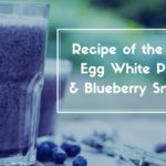 Recipe of the Week: Egg White Protein Smoothie