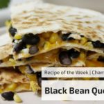 Recipe of the Week: Black Bean and Corn Quesadillas